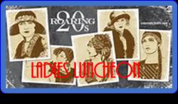 """Ladies Luncheon """"Roaring 20's Theme"""""""